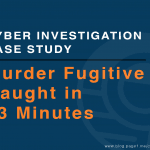 Digital Investigation – Murder Fugitive Found and Arrested in 73 Minutes