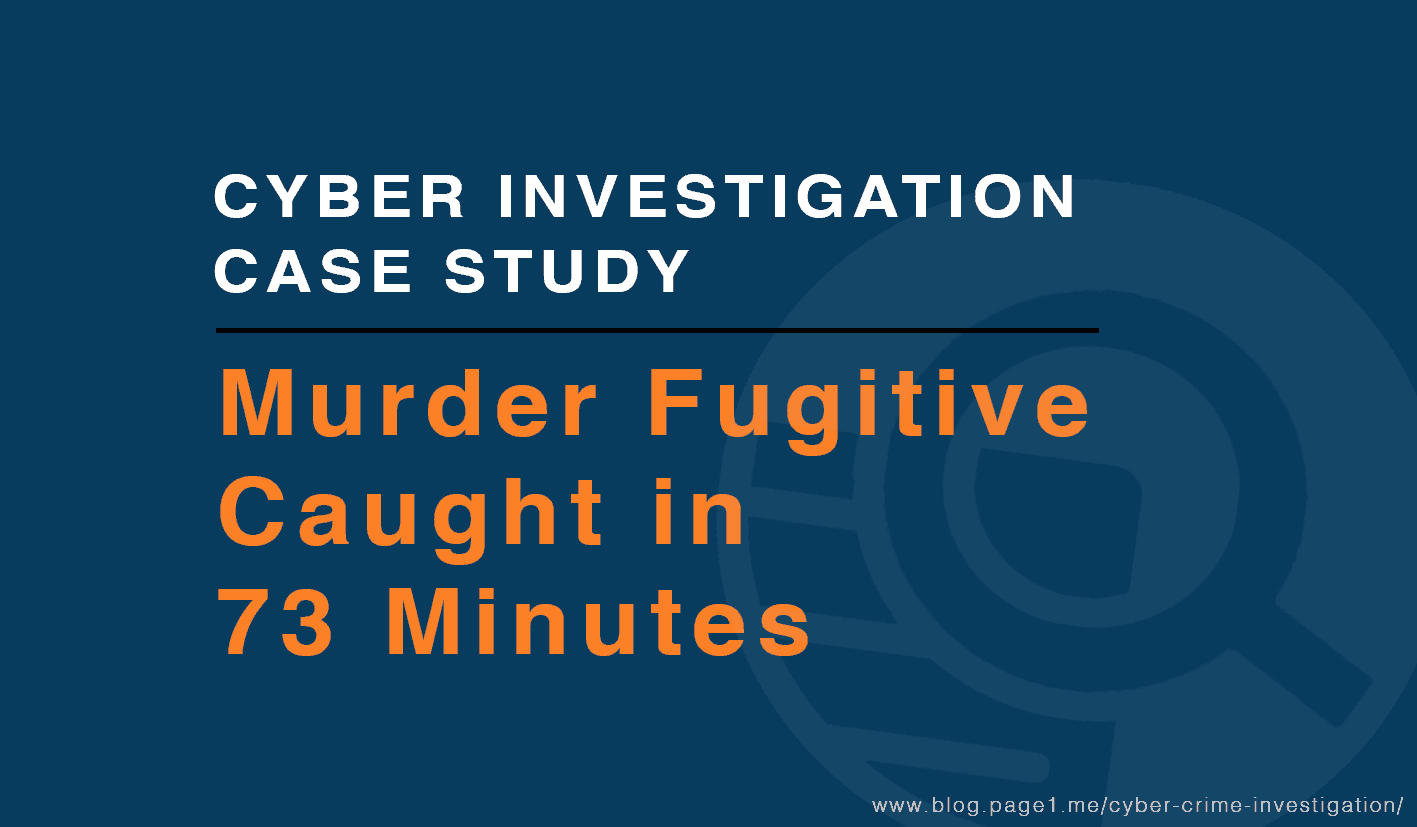 Cyber investigation case study where murder fugitive is caught in 73 minutes