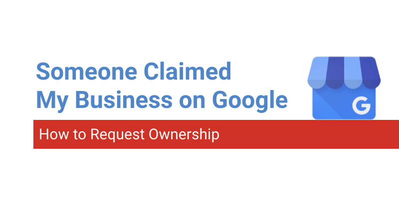 someone else claimed my business on google - request ownership